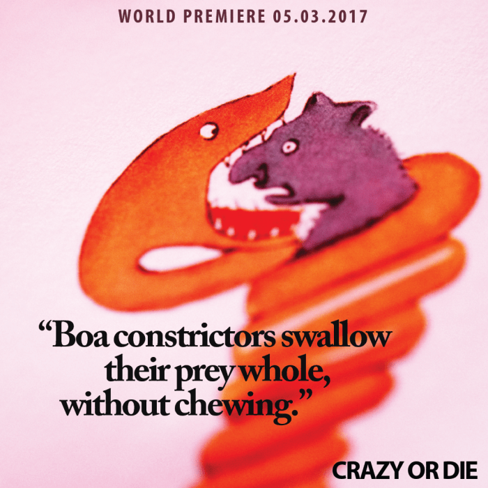 4. Crazy or Die - Boa constrictors swallow their prey whole, without chewing.